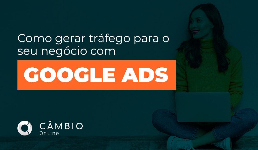 Como gerar o melhor tráfego para o seu negócio através do Google Ads?