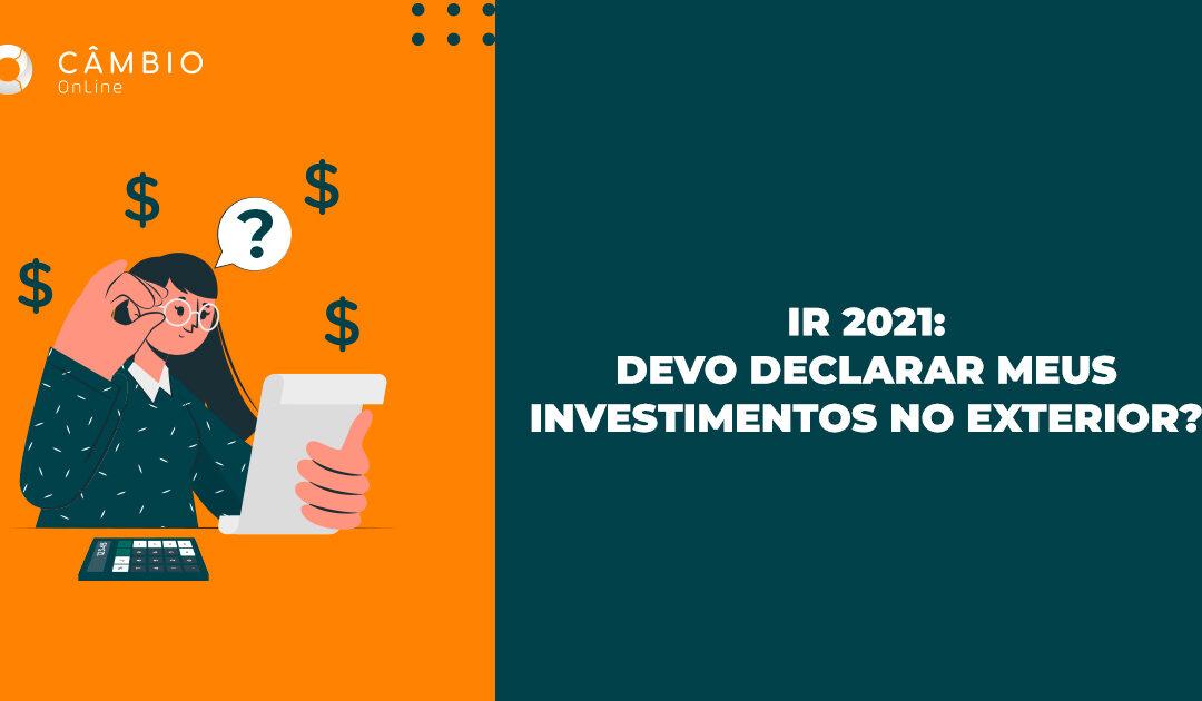 IR 2021: devo declarar meus investimentos no exterior?