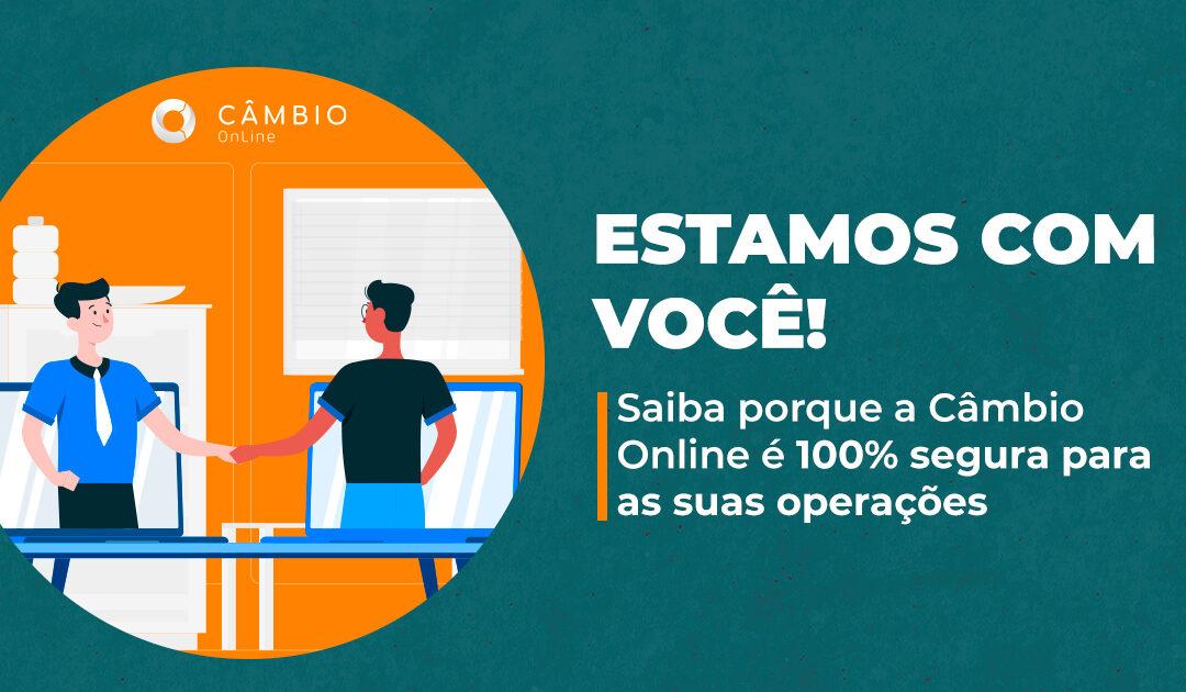 A Câmbio Online é 100% segura e está com você em todas as horas